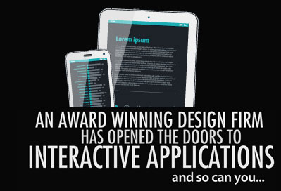 AN AWARD WINNING DESIGN FRIM HAS OPNED THE DOORS TO INTERACTIVE APPLICATIONS and so can you.....
